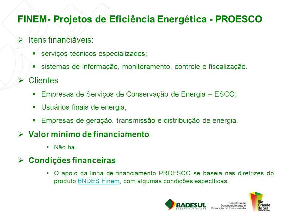 FINEM- Projetos de Eficiência Energética - PROESCO  Itens financiáveis:  serviços técnicos especializados;  sistemas de informação, monitoramento,
