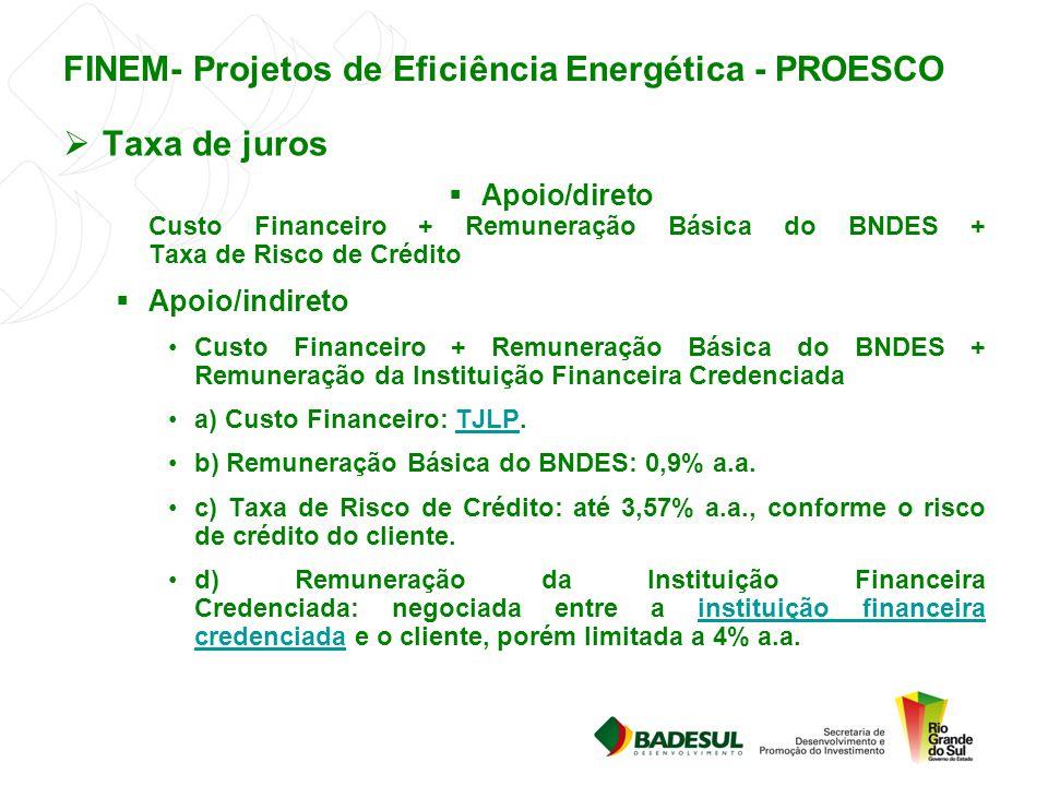 FINEM- Projetos de Eficiência Energética - PROESCO  Taxa de juros  Apoio/direto Custo Financeiro + Remuneração Básica do BNDES + Taxa de Risco de Cr
