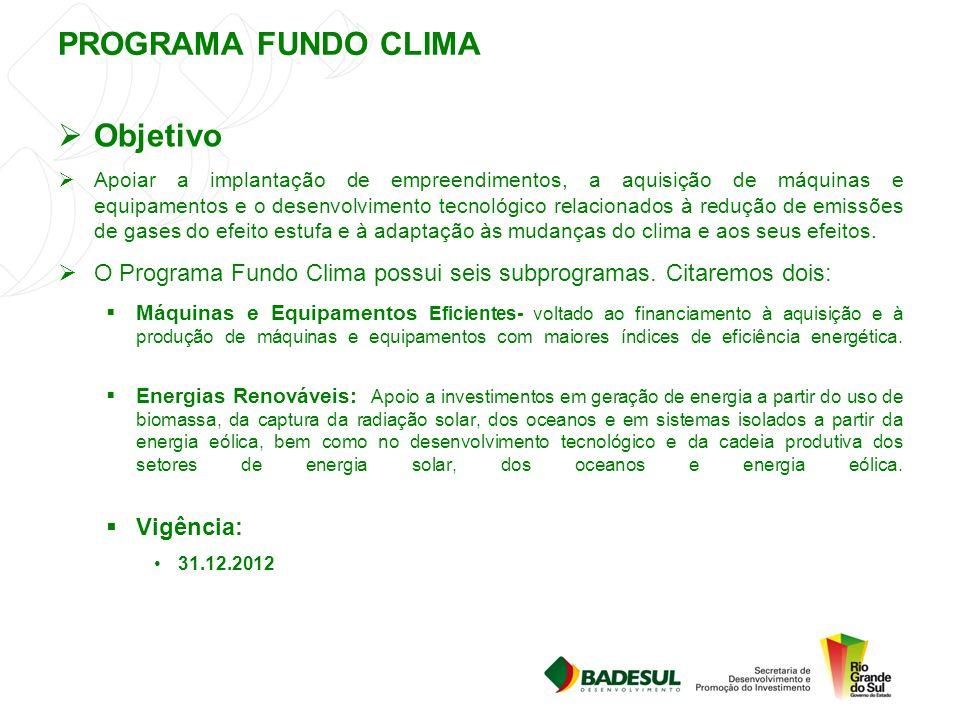 PROGRAMA FUNDO CLIMA  Objetivo  Apoiar a implantação de empreendimentos, a aquisição de máquinas e equipamentos e o desenvolvimento tecnológico rela