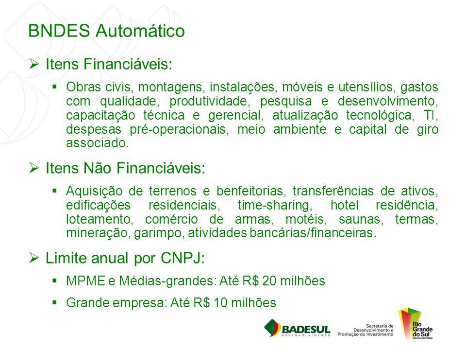 BNDES Automático  Itens Financiáveis:  Obras civis, montagens, instalações, móveis e utensílios, gastos com qualidade, produtividade, pesquisa e des