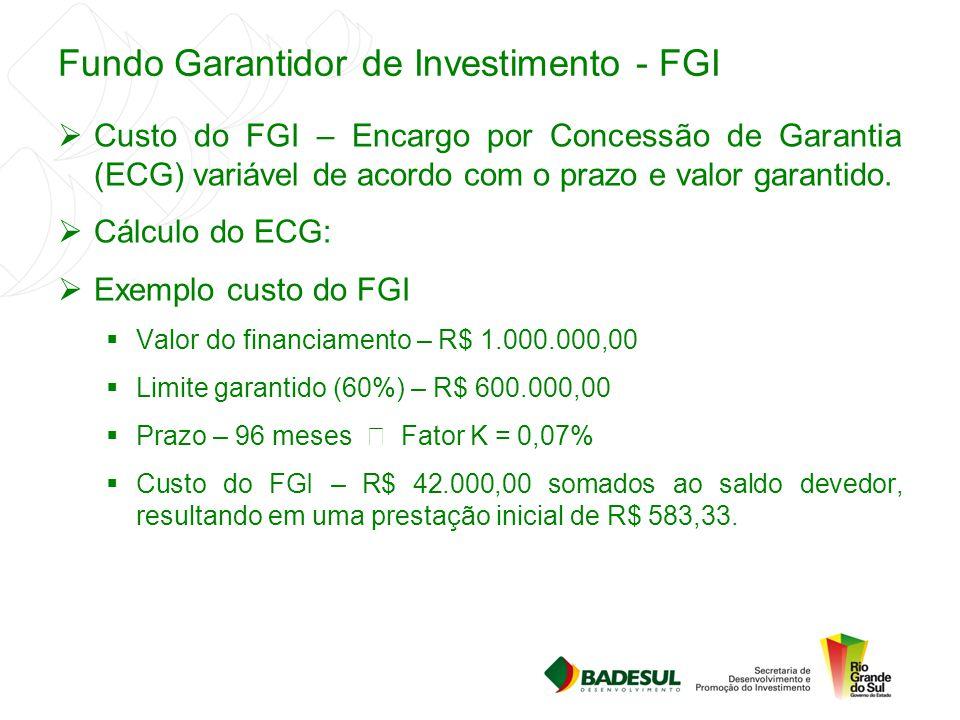Fundo Garantidor de Investimento - FGI  Custo do FGI – Encargo por Concessão de Garantia (ECG) variável de acordo com o prazo e valor garantido.  Cá