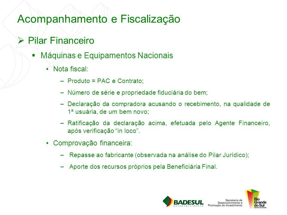 Acompanhamento e Fiscalização  Pilar Financeiro  Máquinas e Equipamentos Nacionais Nota fiscal: –Produto = PAC e Contrato; –Número de série e propri