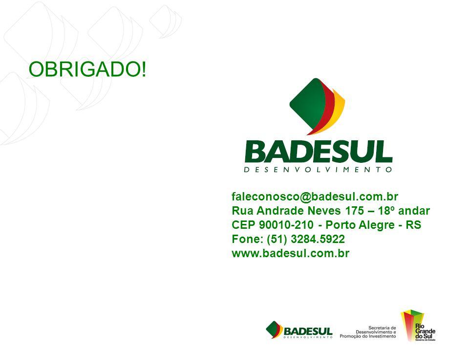 OBRIGADO! faleconosco@badesul.com.br Rua Andrade Neves 175 – 18º andar CEP 90010-210 - Porto Alegre - RS Fone: (51) 3284.5922 www.badesul.com.br