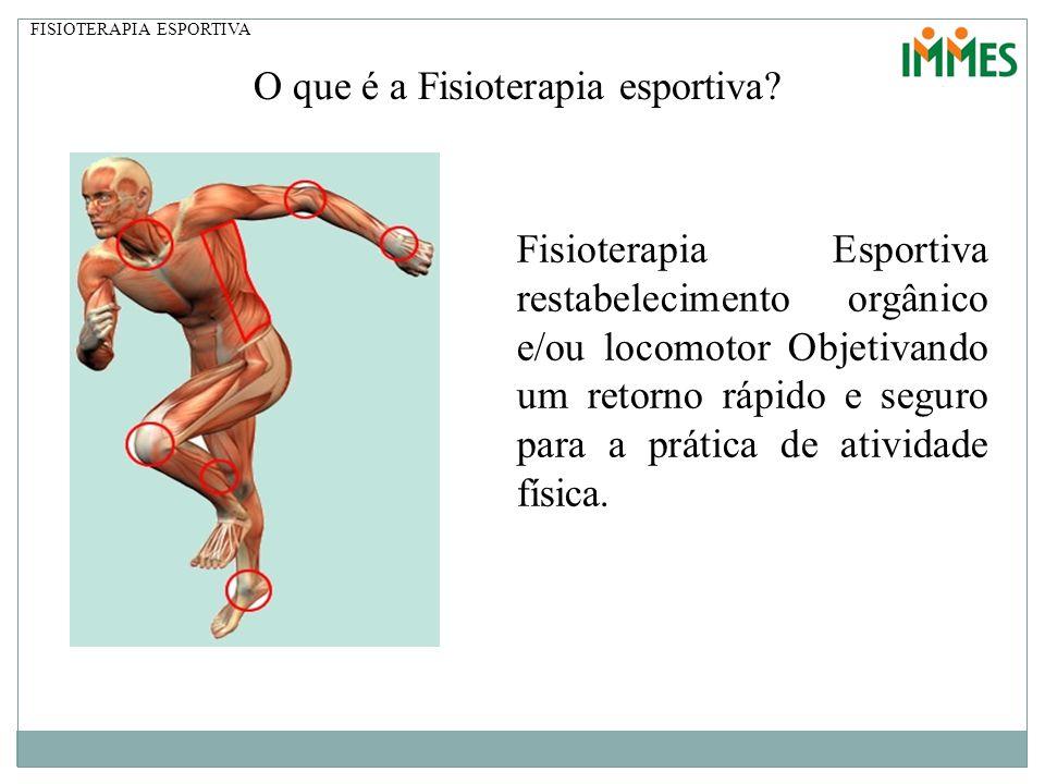 Fisioterapia Esportiva restabelecimento orgânico e/ou locomotor Objetivando um retorno rápido e seguro para a prática de atividade física. O que é a F