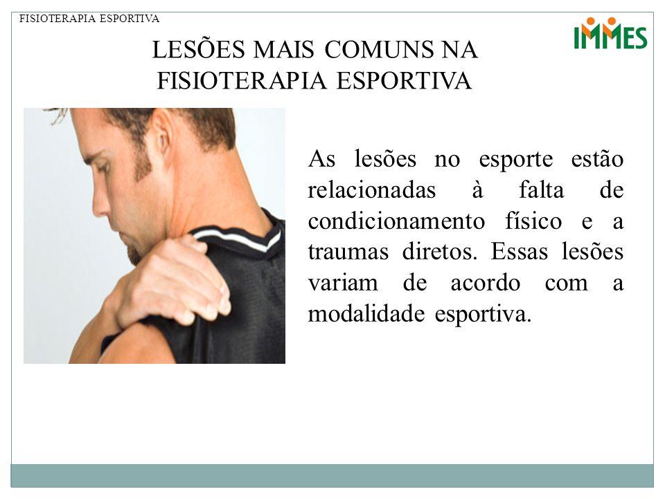 FISIOTERAPIA ESPORTIVA LESÕES MAIS COMUNS NA FISIOTERAPIA ESPORTIVA As lesões no esporte estão relacionadas à falta de condicionamento físico e a trau