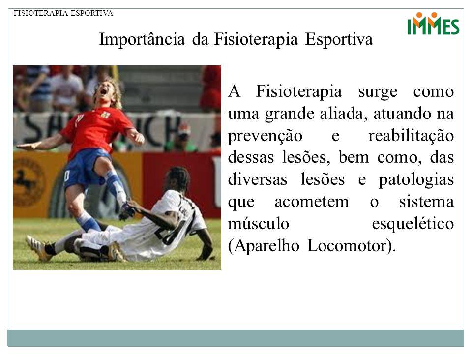 FISIOTERAPIA ESPORTIVA Importância da Fisioterapia Esportiva A Fisioterapia surge como uma grande aliada, atuando na prevenção e reabilitação dessas l