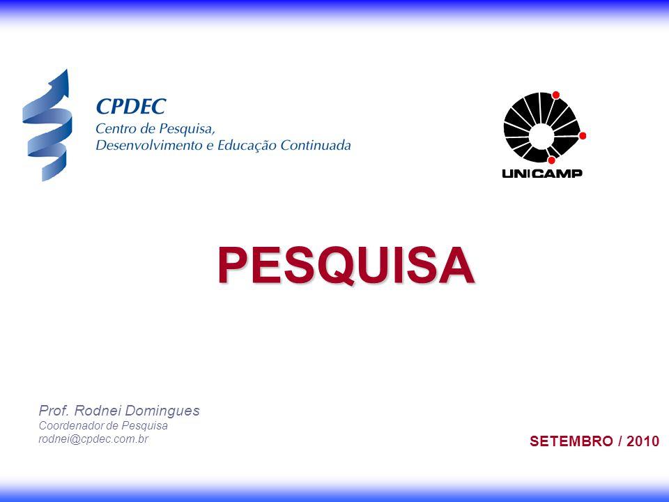 Prof. Rodnei Domingues Coordenador de Pesquisa rodnei@cpdec.com.br PESQUISA SETEMBRO / 2010