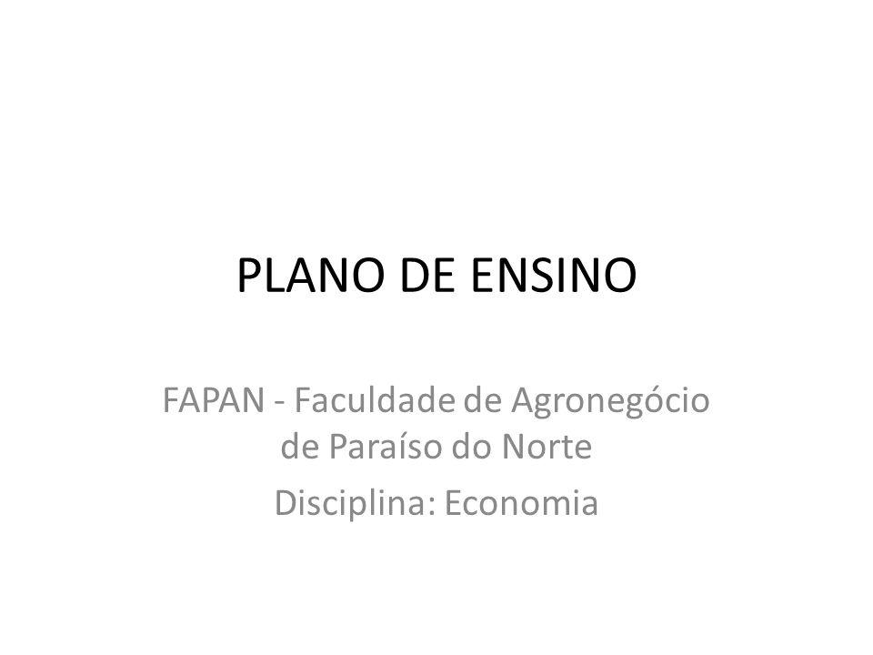 PLANO DE ENSINO FAPAN - Faculdade de Agronegócio de Paraíso do Norte Disciplina: Economia