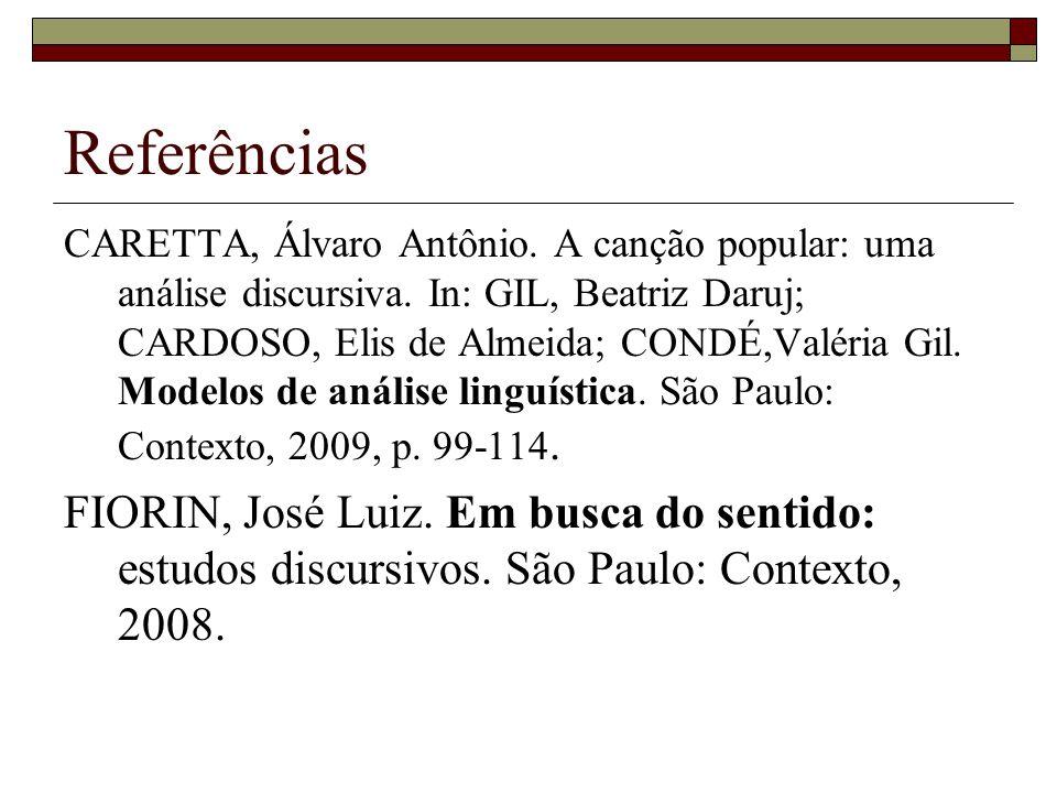 Referências CARETTA, Álvaro Antônio.A canção popular: uma análise discursiva.