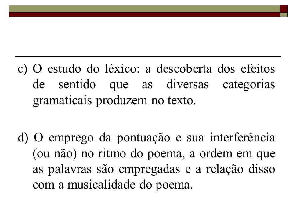 c) O estudo do léxico: a descoberta dos efeitos de sentido que as diversas categorias gramaticais produzem no texto.