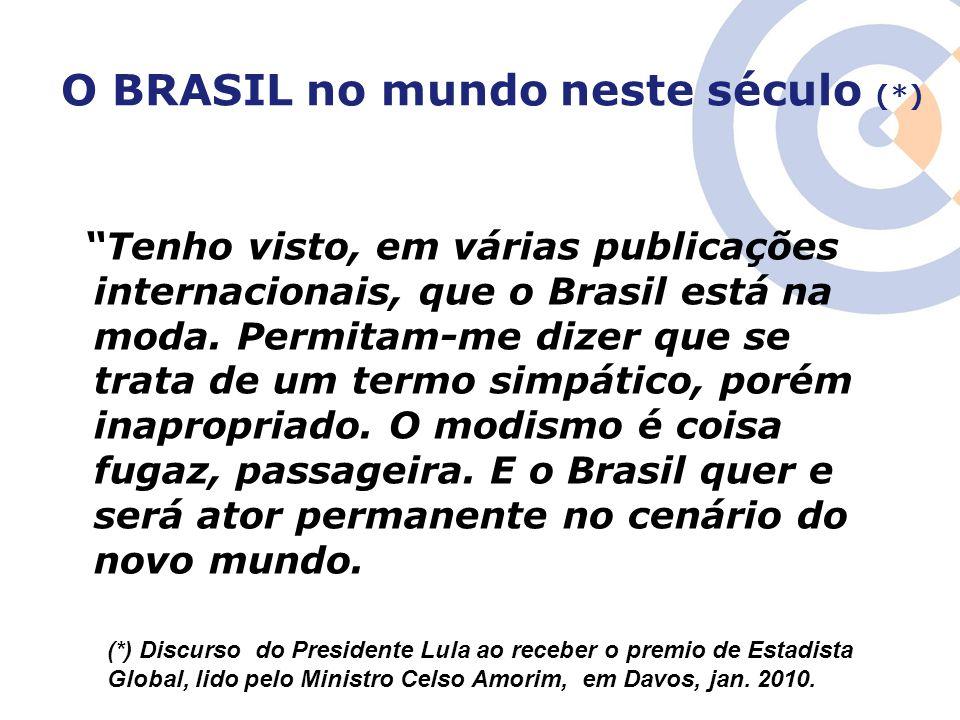 """O BRASIL no mundo neste século (*) """"Tenho visto, em várias publicações internacionais, que o Brasil está na moda. Permitam-me dizer que se trata de um"""