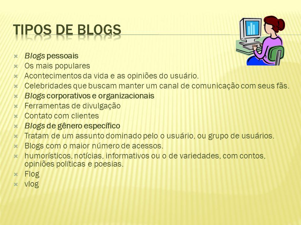  Blogs pessoais  Os mais populares  Acontecimentos da vida e as opiniões do usuário.  Celebridades que buscam manter um canal de comunicação com s