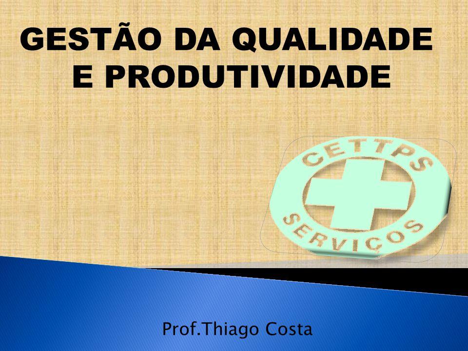 Prof.Thiago Costa GESTÃO DA QUALIDADE E PRODUTIVIDADE