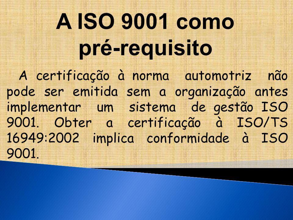 A ISO 9001 como pré-requisito A certificação à norma automotriz não pode ser emitida sem a organização antes implementar um sistema de gestão ISO 9001.