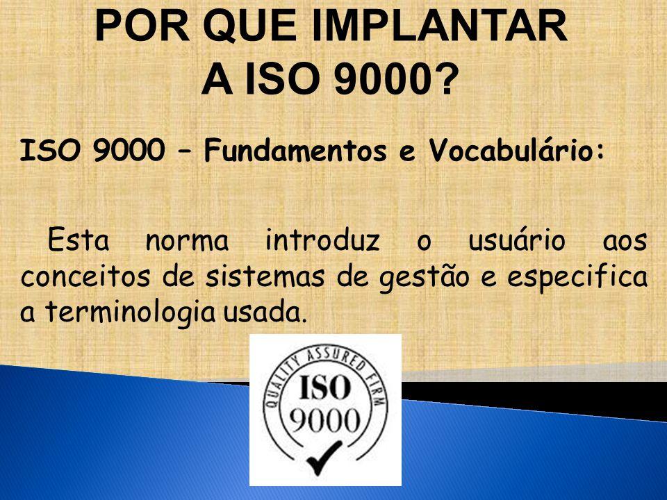 ISO 9000 – Fundamentos e Vocabulário: Esta norma introduz o usuário aos conceitos de sistemas de gestão e especifica a terminologia usada.
