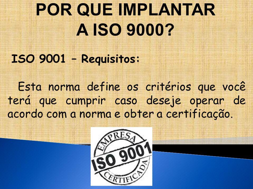 ISO 9001 – Requisitos: Esta norma define os critérios que você terá que cumprir caso deseje operar de acordo com a norma e obter a certificação.