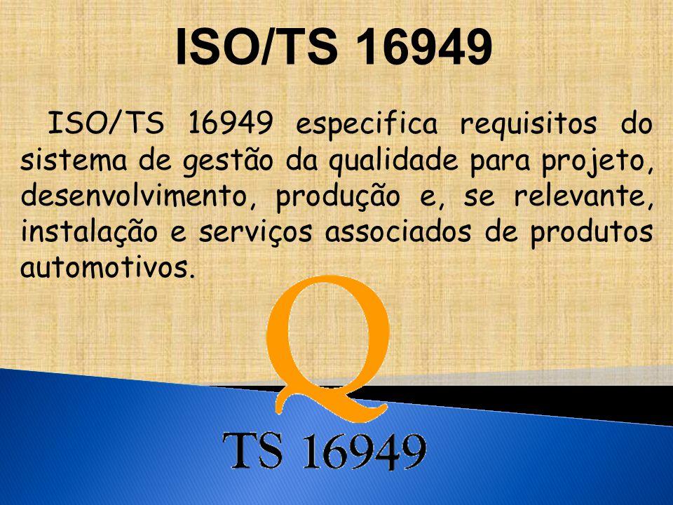 ISO/TS 16949 especifica requisitos do sistema de gestão da qualidade para projeto, desenvolvimento, produção e, se relevante, instalação e serviços associados de produtos automotivos.