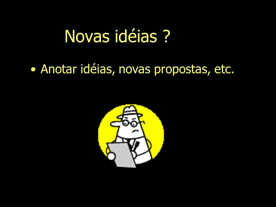 Novas idéias ? Anotar idéias, novas propostas, etc.
