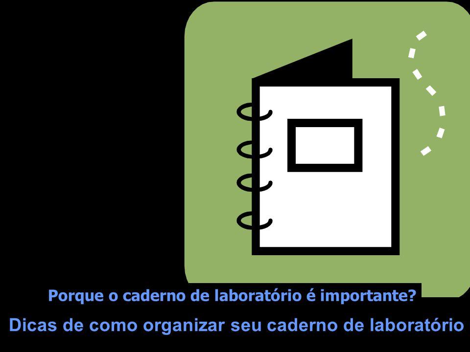 Importância do caderno de laboratório O caderno de laboratório é o documento mais completo do porque e de como uma experiência foi realizada, dos resultados observados em laboratório e das conclusões obtidas