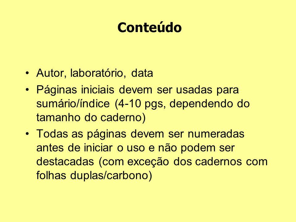 Autor, laboratório, data Páginas iniciais devem ser usadas para sumário/índice (4-10 pgs, dependendo do tamanho do caderno) Todas as páginas devem ser