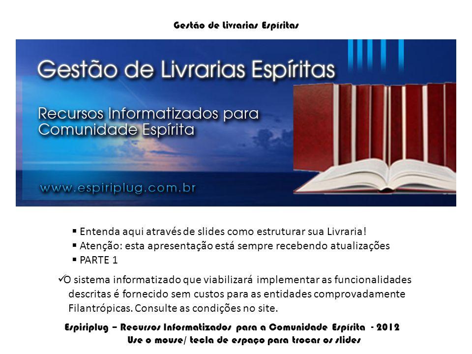 Gestão de Livrarias Espíritas  Entenda aqui através de slides como estruturar sua Livraria.