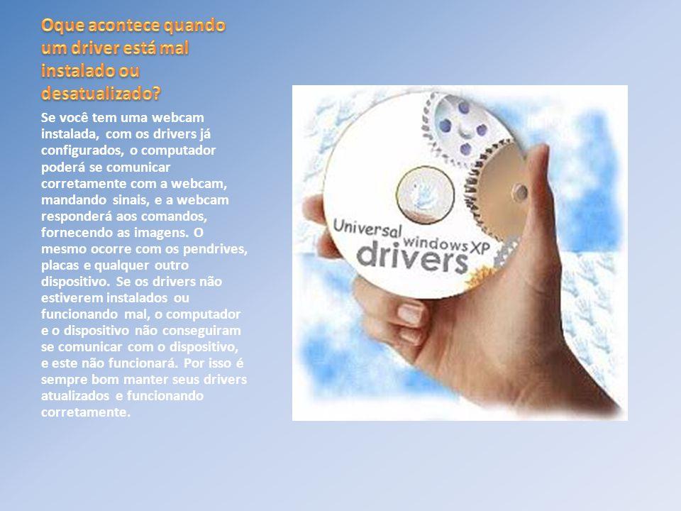 Se você tem uma webcam instalada, com os drivers já configurados, o computador poderá se comunicar corretamente com a webcam, mandando sinais, e a web