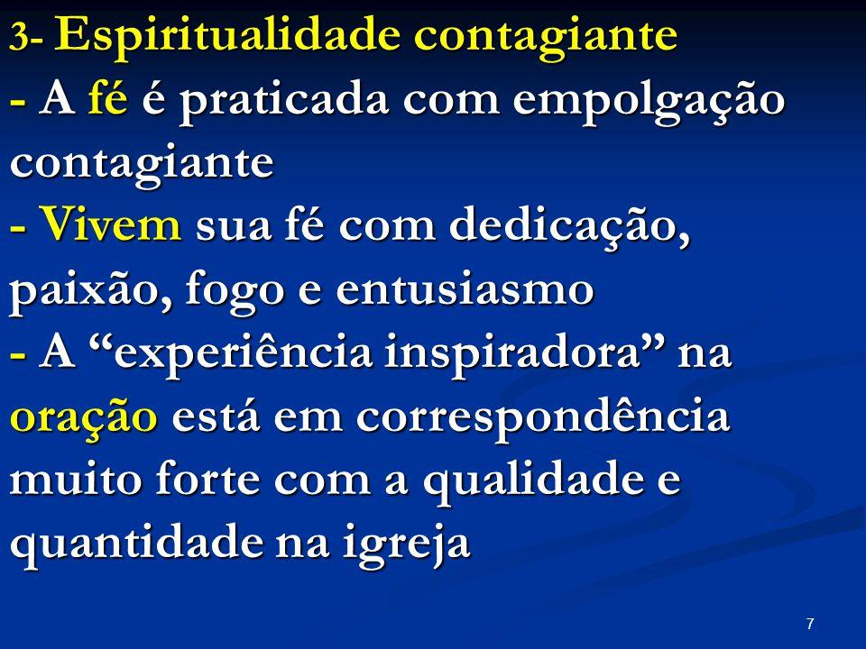 """7 3- Espiritualidade contagiante - A fé é praticada com empolgação contagiante - Vivem sua fé com dedicação, paixão, fogo e entusiasmo - A """"experiênci"""