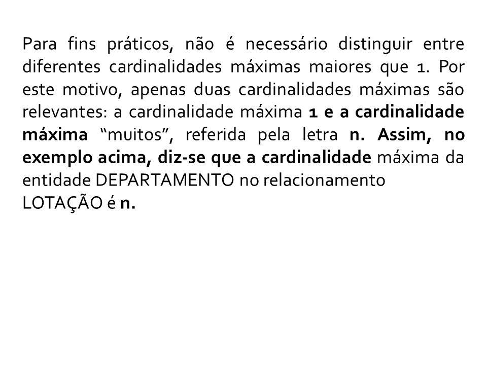 Para fins práticos, não é necessário distinguir entre diferentes cardinalidades máximas maiores que 1.