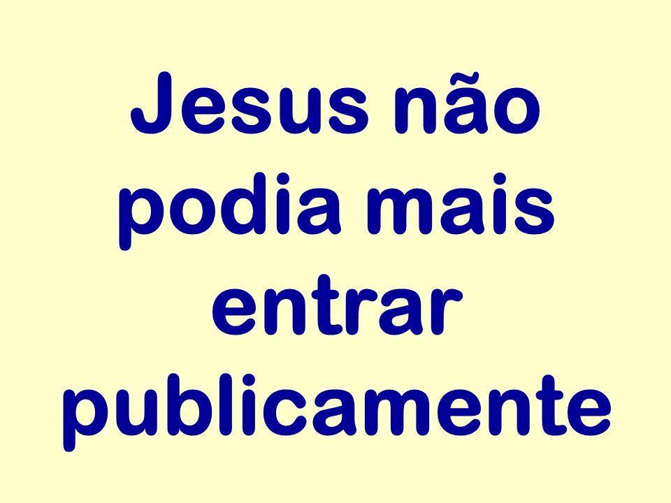 Jesus não podia mais entrar publicamente