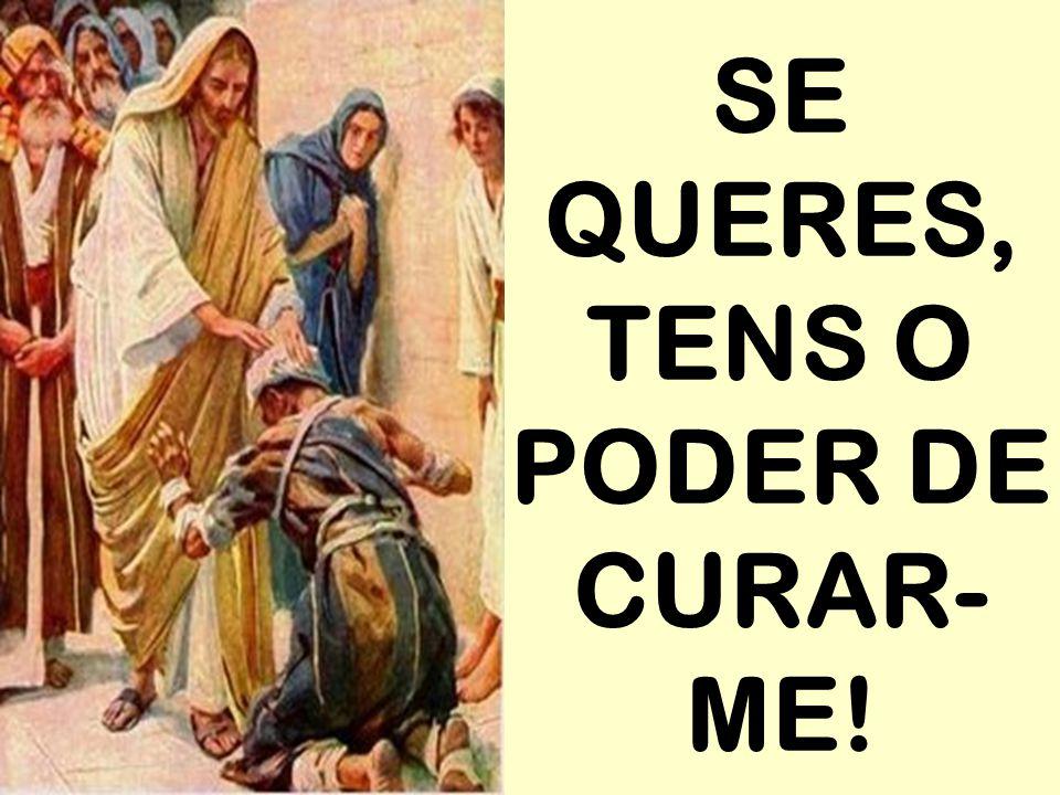 SE QUERES, TENS O PODER DE CURAR- ME!