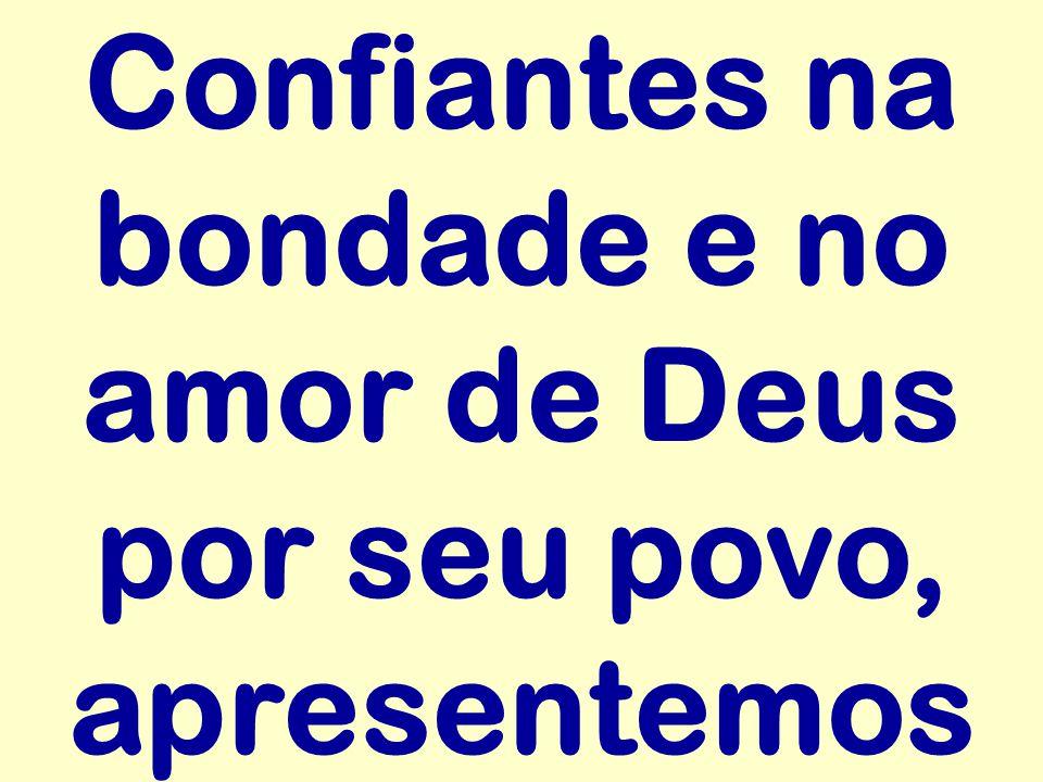 Confiantes na bondade e no amor de Deus por seu povo, apresentemos