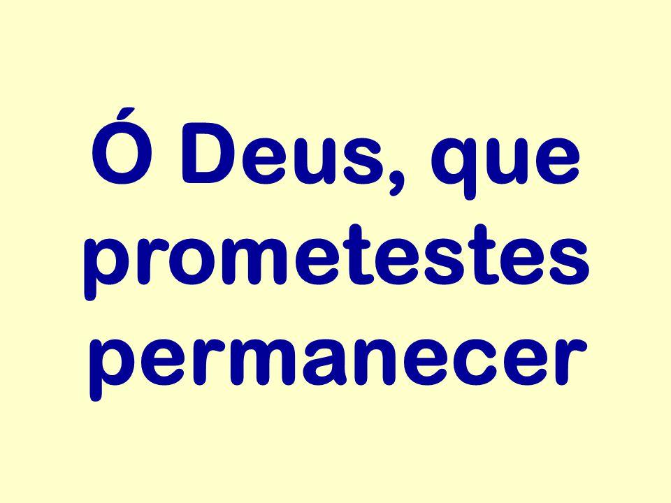 Ó Deus, que prometestes permanecer