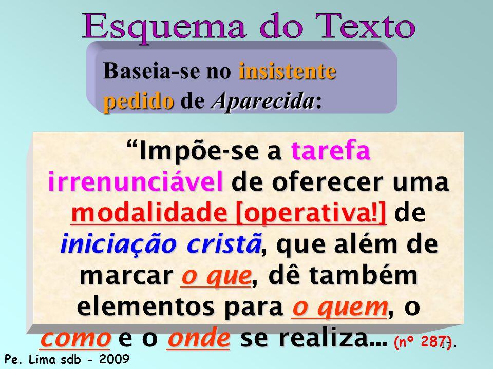 17 insistente pedidoAparecida Baseia-se no insistente pedido de Aparecida: Impõe-se atarefa irrenunciávelde oferecer uma modalidade [operativa!] inici