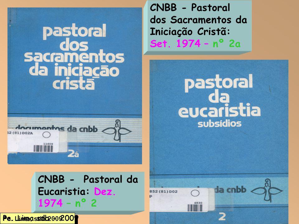 2 CNBB - Pastoral dos Sacramentos da Iniciação Cristã: Set. 1974 – nº 2a CNBB - Pastoral da Eucaristia: Dez. 1974 – nº 2 Pe. Lima, sdb 2009 Pe. Lima s