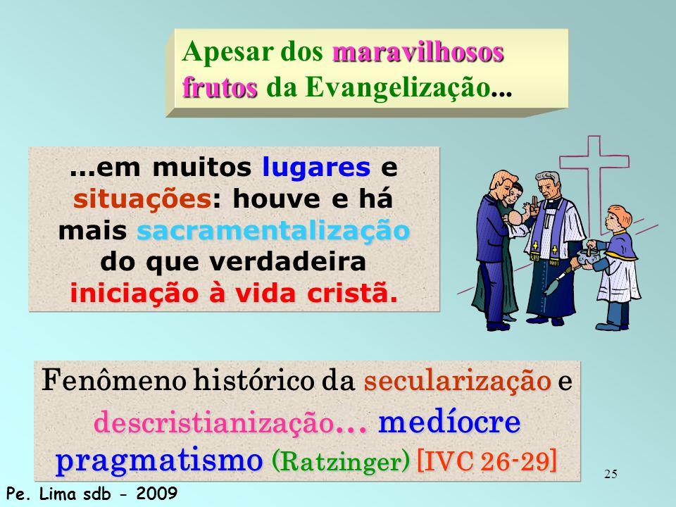 25 sacramentalização iniciação à vida cristã....em muitos lugares e situações: houve e há mais sacramentalização do que verdadeira iniciação à vida cr