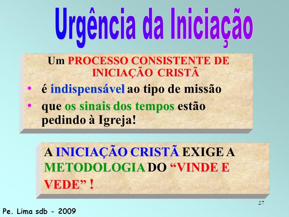 """27 INICIAÇÃO CRISTÃ METODOLOGIA""""VINDE E VEDE"""" ! A INICIAÇÃO CRISTÃ EXIGE A METODOLOGIA DO """"VINDE E VEDE"""" ! PROCESSO CONSISTENTE DE INICIAÇÃO CRISTÃ Um"""
