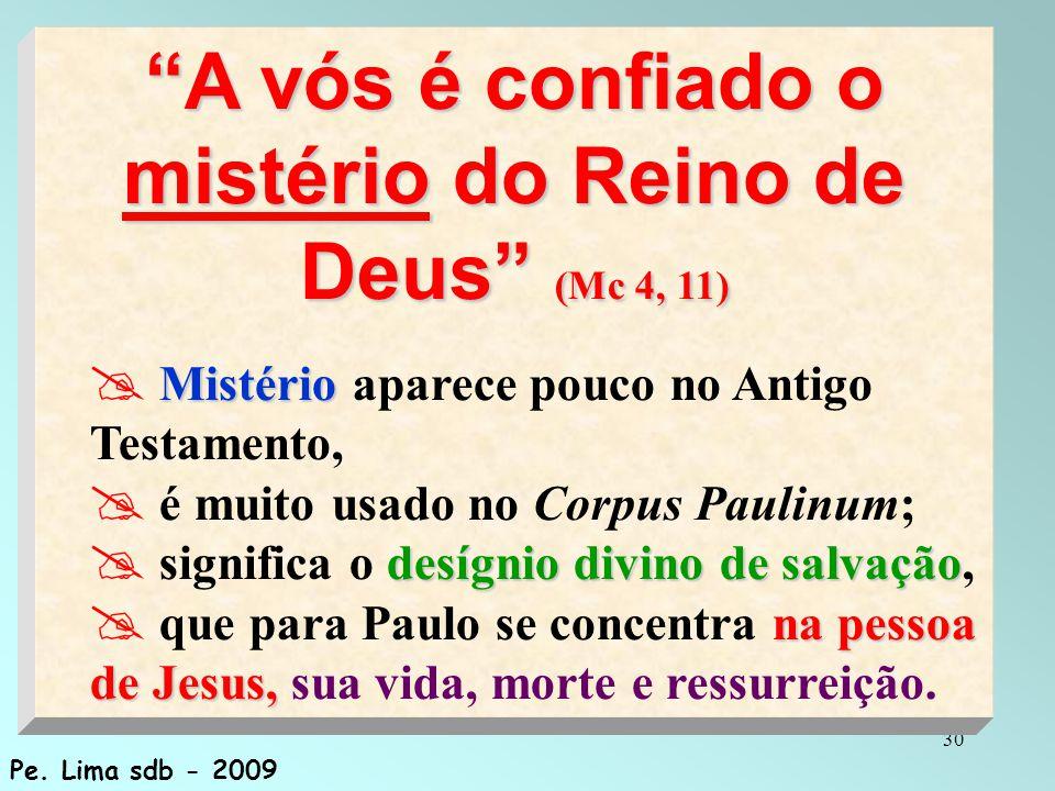 """30 """"A vós é confiado o mistério do Reino de Deus"""" (Mc 4, 11) Mistério  Mistério aparece pouco no Antigo Testamento,  é muito usado no Corpus Paulinu"""