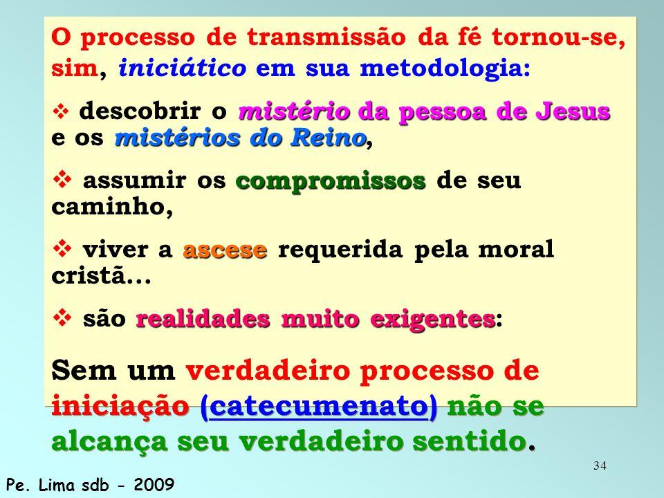 34 O processo de transmissão da fé tornou-se, sim, iniciático em sua metodologia: mistério da pessoa de Jesus mistérios do Reino  descobrir o mistéri