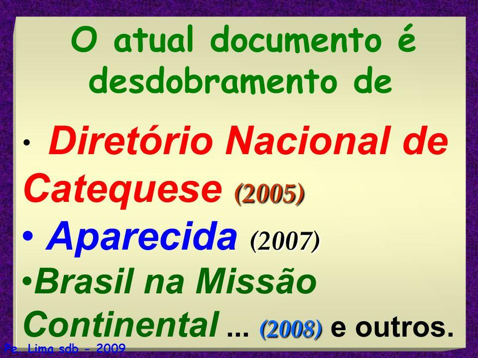 4 O atual documento é desdobramento de Diretório Nacional de Catequese (2005) Aparecida (2007) Brasil na Missão Continental... (2008) (2008) e outros.