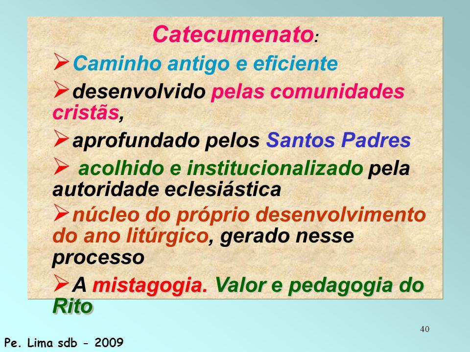40 Catecumenato :  Caminho antigo e eficiente  desenvolvido pelas comunidades cristãs,  aprofundado pelos Santos Padres  acolhido e institucionali