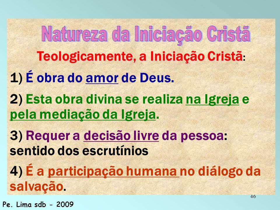 46 Teologicamente, a Iniciação Cristã Teologicamente, a Iniciação Cristã : 1) É obra do amor de Deus. 2) Esta obra divina se realiza na Igreja e pela