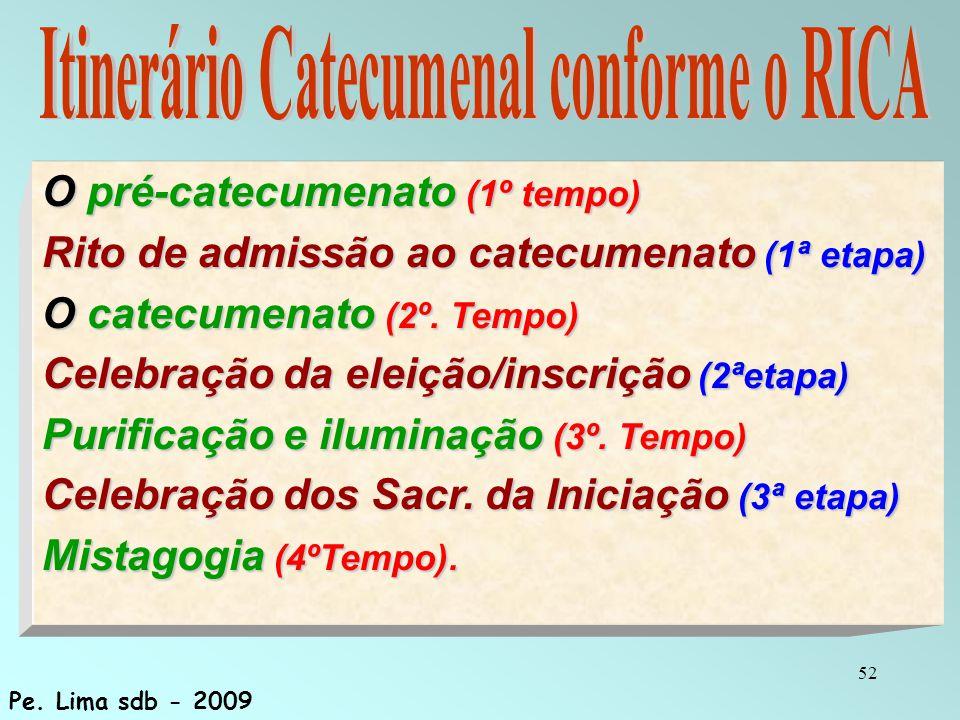 52 O pré-catecumenato (1º tempo) Rito de admissão ao catecumenato (1ª etapa) O catecumenato (2º. Tempo) Celebração da eleição/inscrição (2ªetapa) Puri