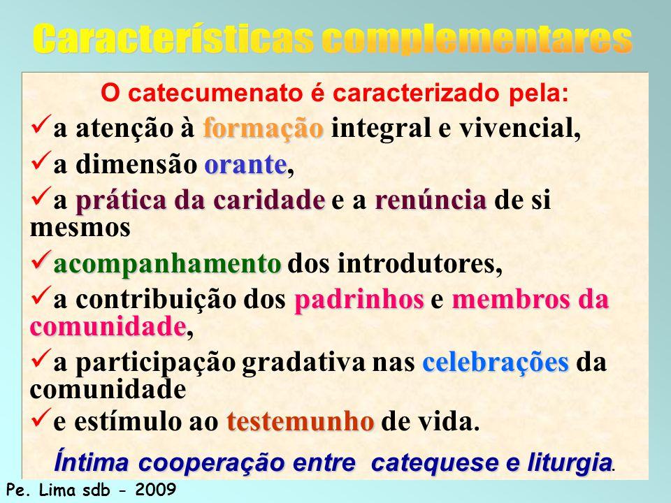 54 O catecumenato é caracterizado pela: formação a atenção à formação integral e vivencial, orante a dimensão orante, prática da caridaderenúncia a pr