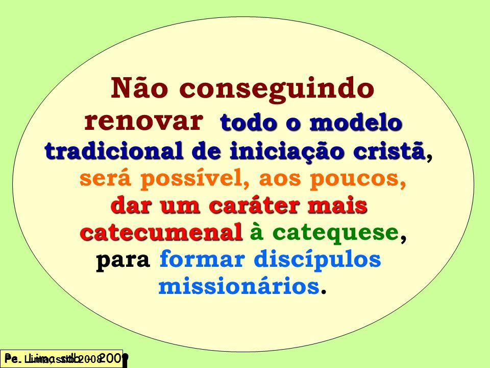 Não conseguindo todo o modelo renovar todo o modelo tradicional de iniciação cristã tradicional de iniciação cristã, será possível, aos poucos, dar um