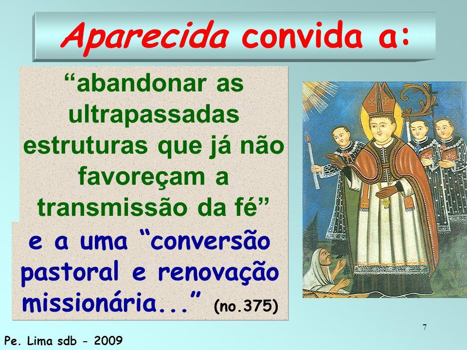 """7 Aparecida convida a: """"abandonar as ultrapassadas estruturas que já não favoreçam a transmissão da fé"""" e a uma """"conversão pastoral e renovação missio"""