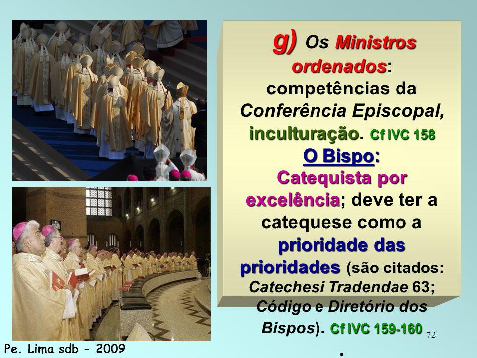 72 g) Ministros ordenados inculturação Cf IVC 158 g) Os Ministros ordenados: competências da Conferência Episcopal, inculturação. Cf IVC 158 O Bispo :