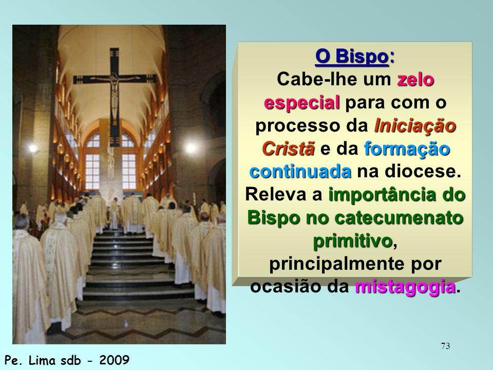 73 O Bispo : zelo especial Iniciação Cristãformação continuada Cabe-lhe um zelo especial para com o processo da Iniciação Cristã e da formação continu