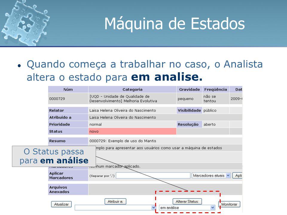 O Status passa para em análise Quando começa a trabalhar no caso, o Analista altera o estado para em analise.