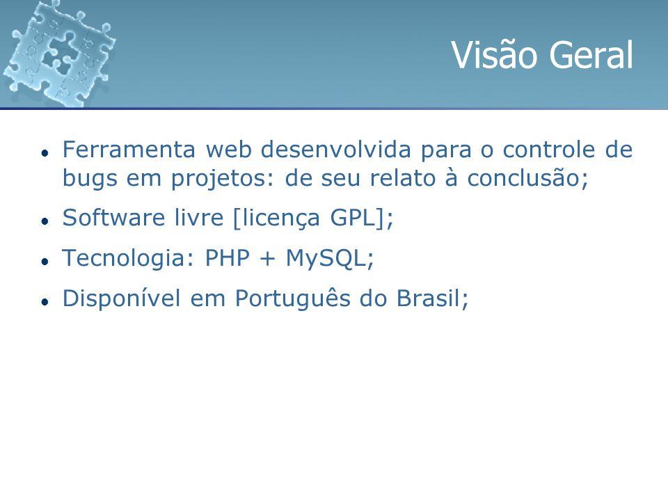 Visão Geral Ferramenta web desenvolvida para o controle de bugs em projetos: de seu relato à conclusão; Software livre [licença GPL]; Tecnologia: PHP