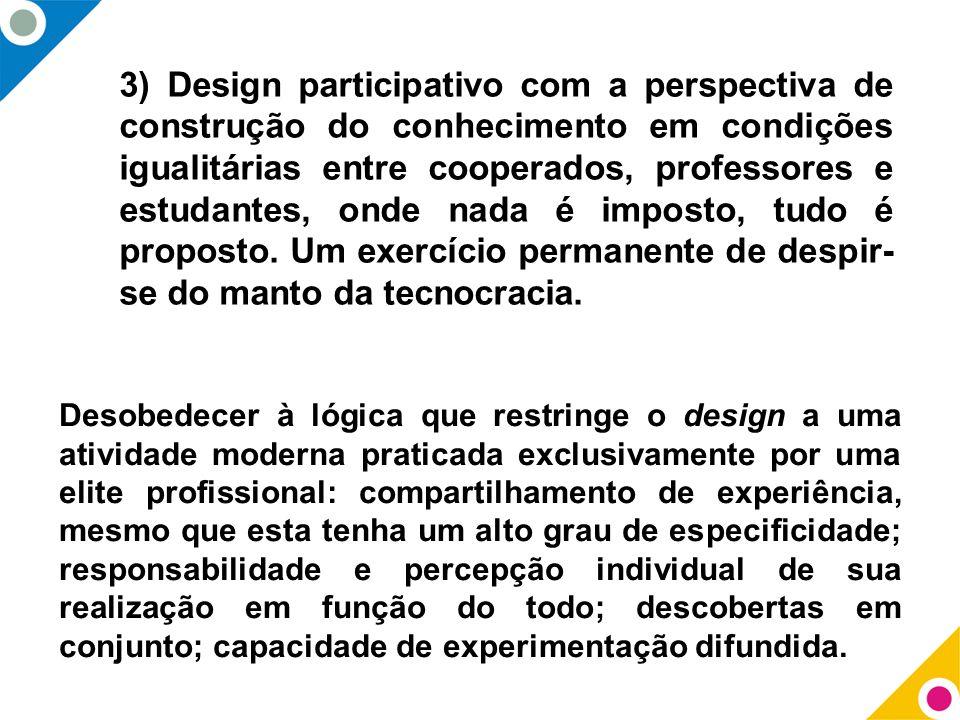 Desobedecer à lógica que restringe o design a uma atividade moderna praticada exclusivamente por uma elite profissional: compartilhamento de experiênc
